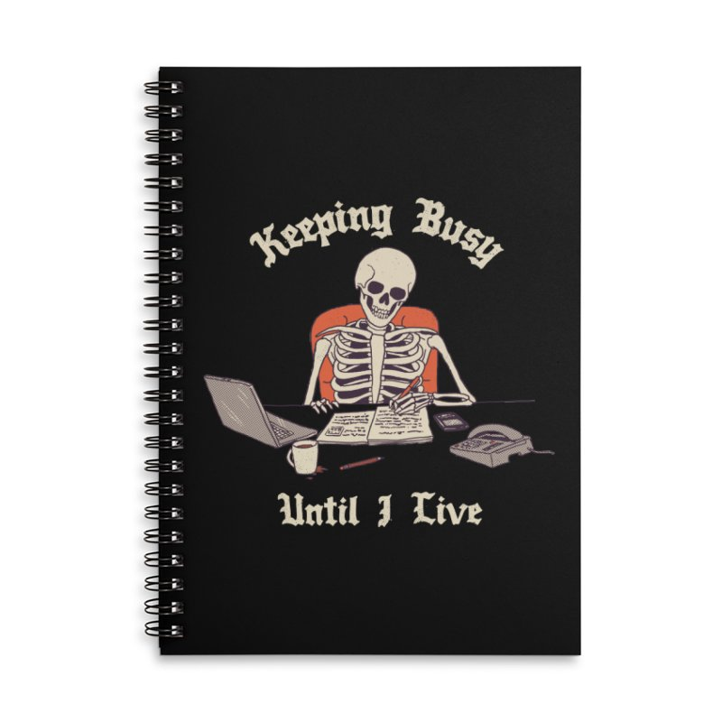 Keeping Busy Until I Live Accessories Lined Spiral Notebook by Hillary White