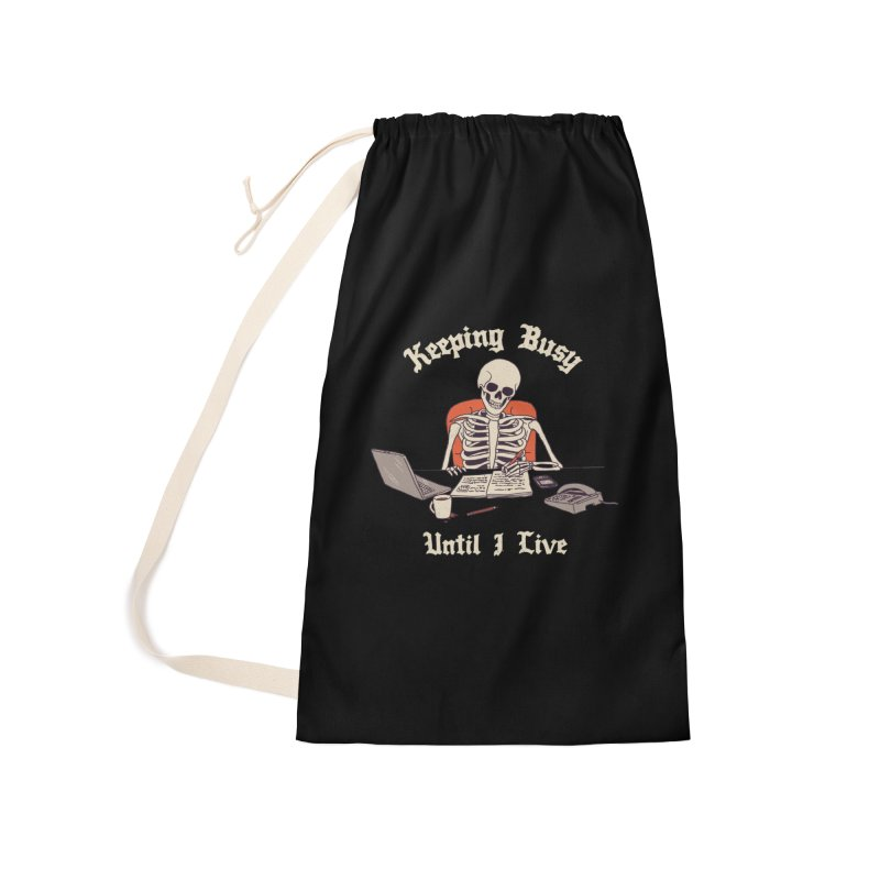 Keeping Busy Until I Live Accessories Laundry Bag Bag by Hillary White