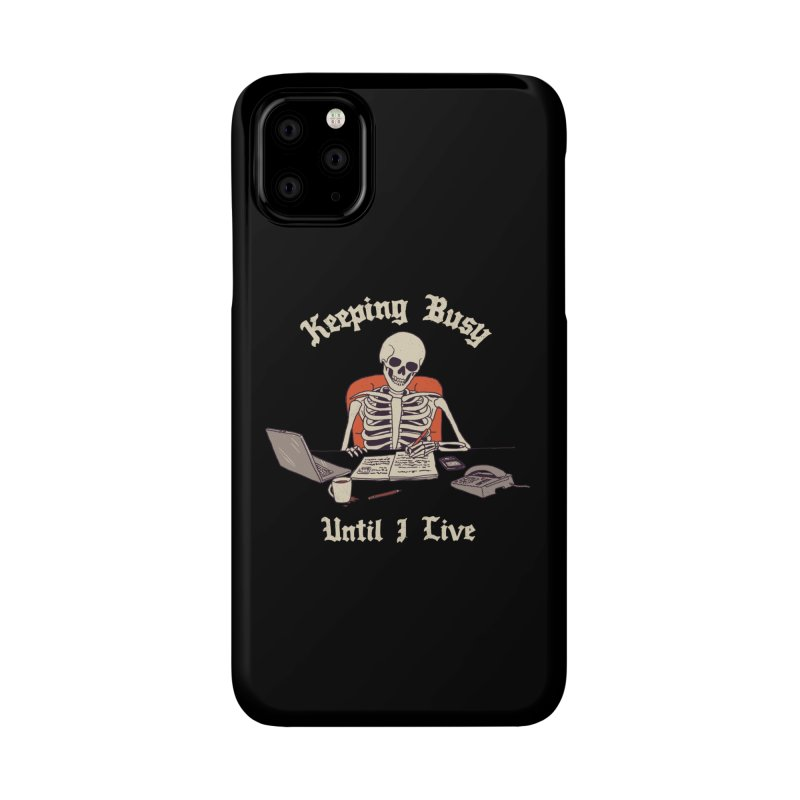 Keeping Busy Until I Live Accessories Phone Case by Hillary White