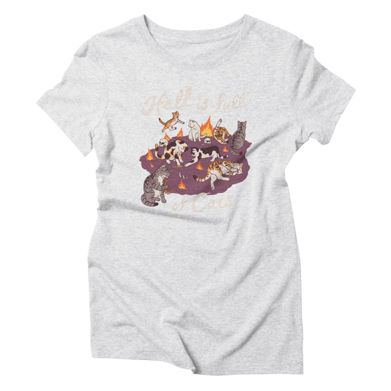 Hell Is Full Of Cats Women's Triblend T-Shirt by Hillary White