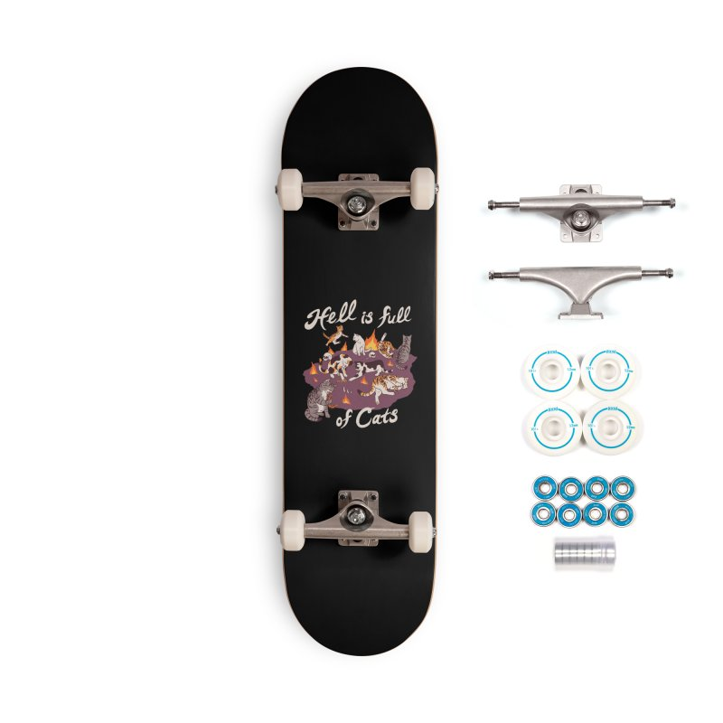 Hell Is Full Of Cats Accessories Complete - Basic Skateboard by Hillary White