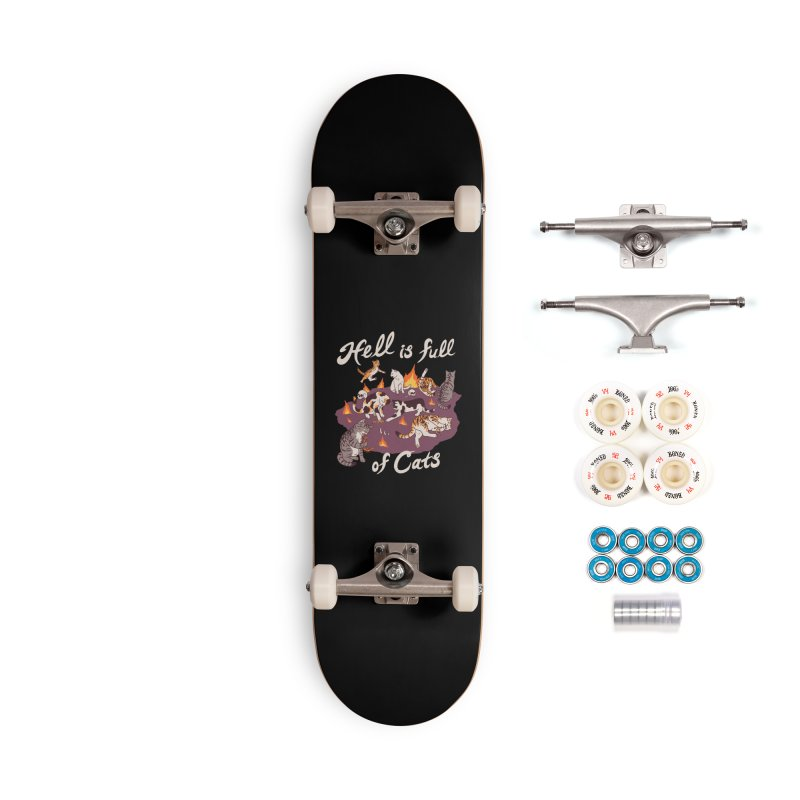 Hell Is Full Of Cats Accessories Complete - Premium Skateboard by Hillary White