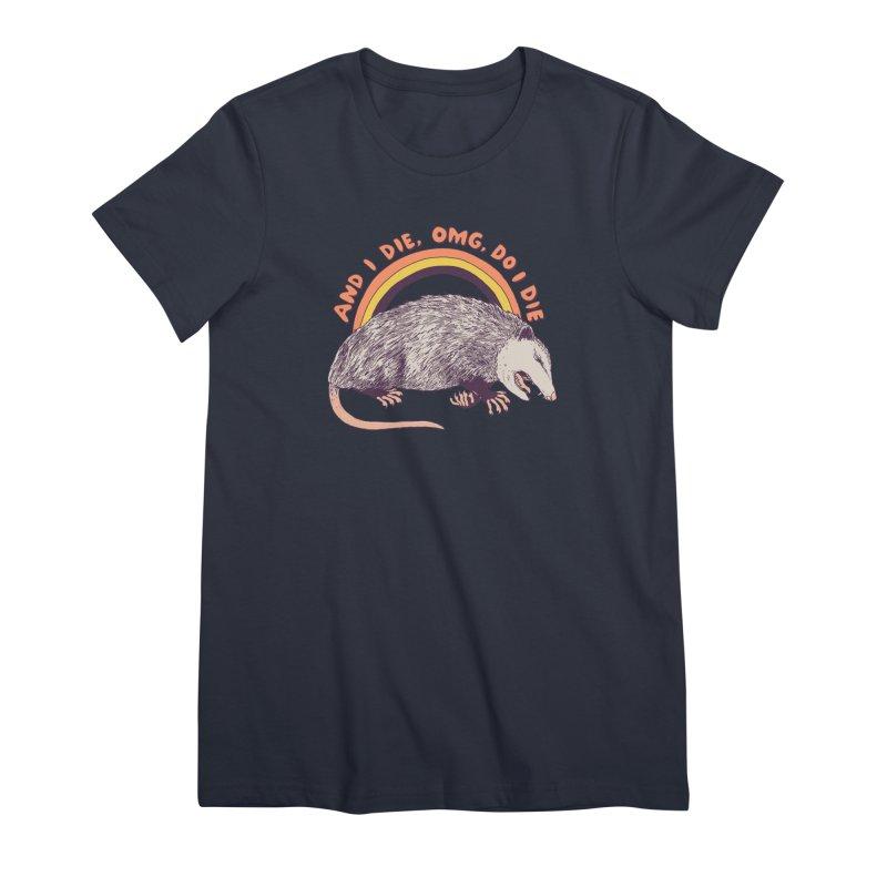 OMG Do I Die Women's Premium T-Shirt by Hillary White