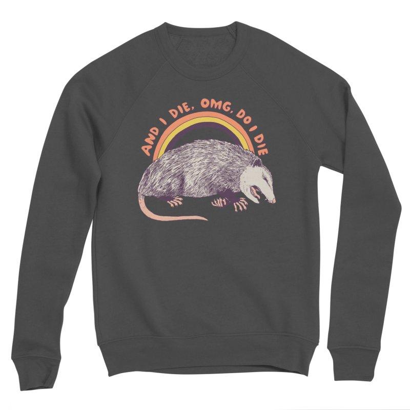 OMG Do I Die Men's Sponge Fleece Sweatshirt by Hillary White