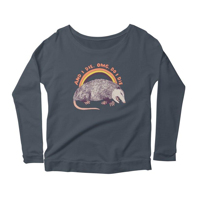 OMG Do I Die Women's Scoop Neck Longsleeve T-Shirt by Hillary White
