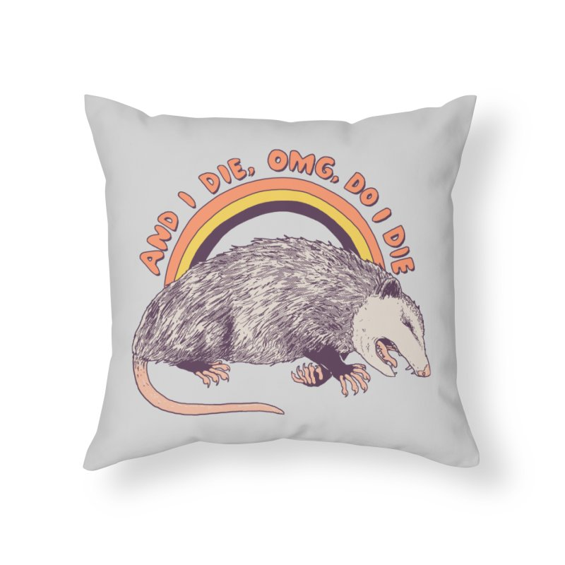 OMG Do I Die Home Throw Pillow by Hillary White