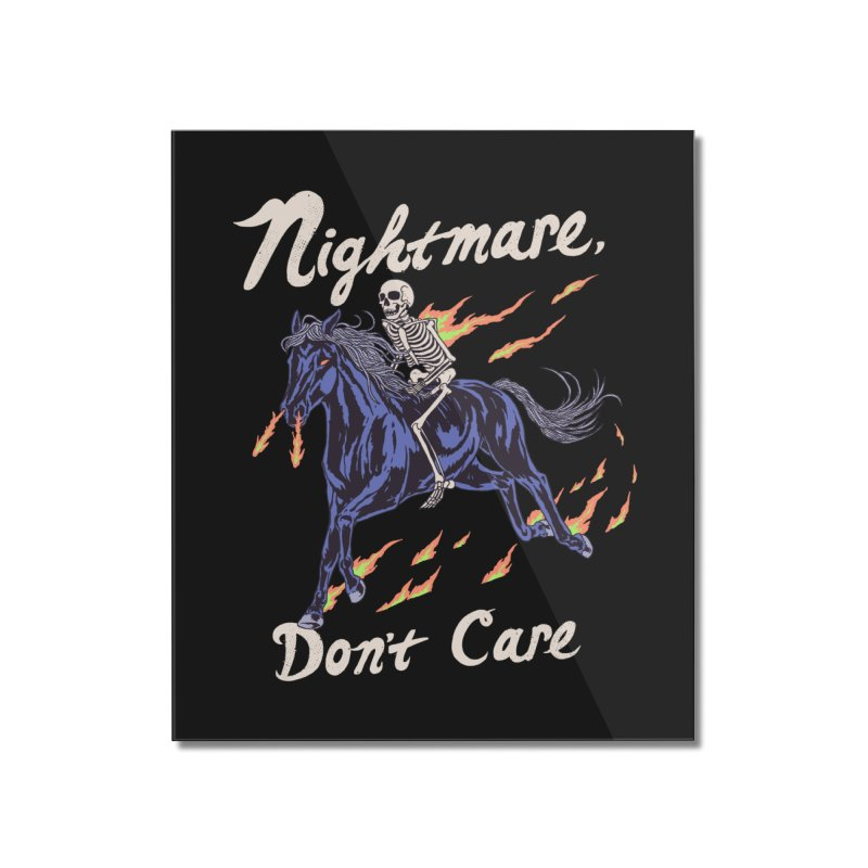 Nightmare, Don't Care Home Mounted Acrylic Print by Hillary White