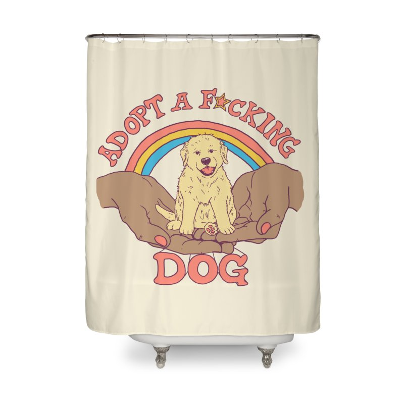 Adopt A F*cking Dog 2 Home Shower Curtain by Hillary White