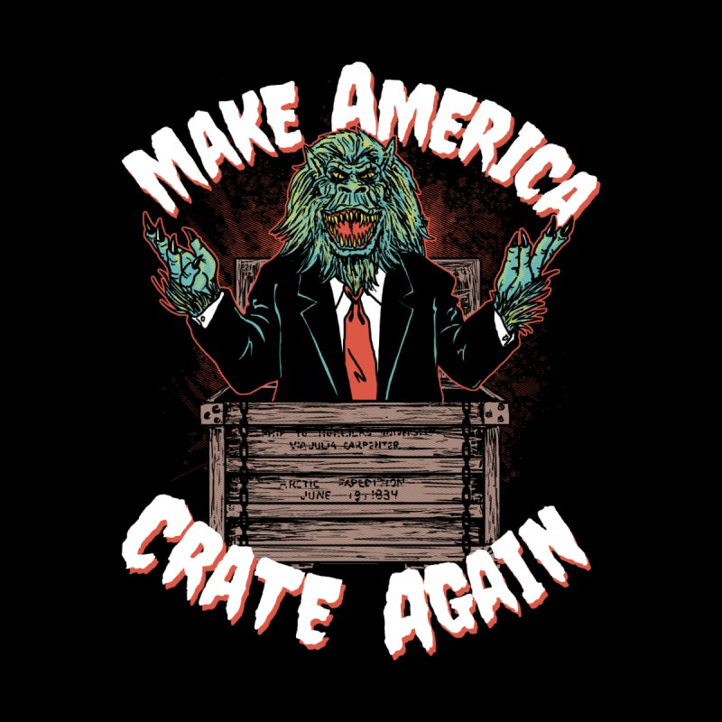 Make America Crate Again None  by hillarywhiterabbit's Artist Shop