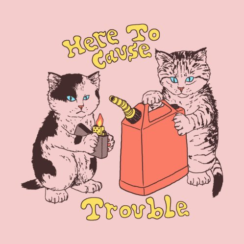 Design for Here To Cause Trouble