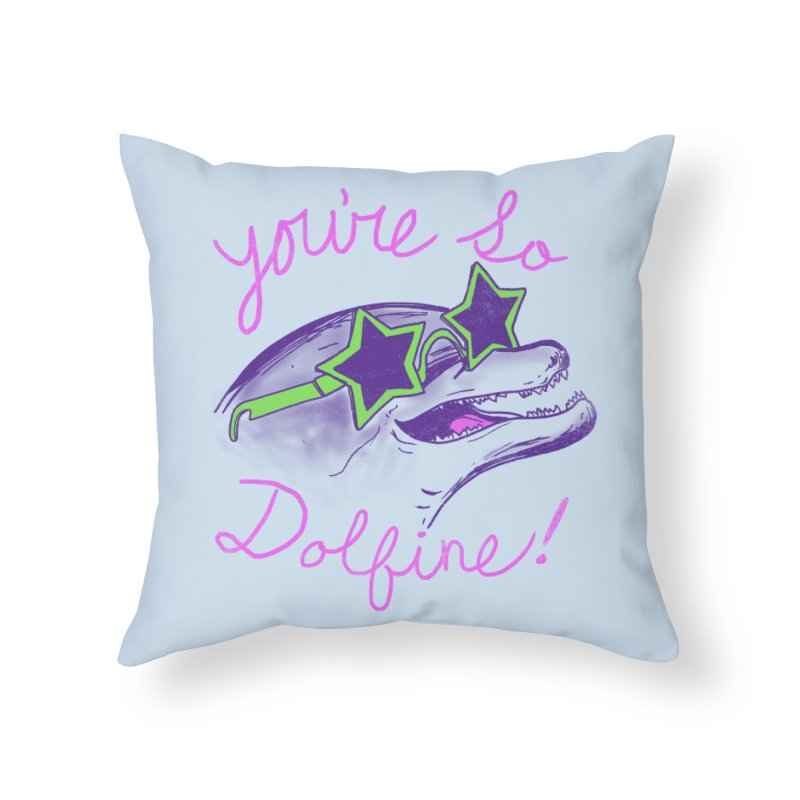 You're So Dolfine Home Throw Pillow by hillarywhiterabbit's Artist Shop