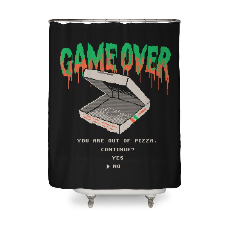 You Are Out Of Pizza Home Shower Curtain by hillarywhiterabbit's Artist Shop