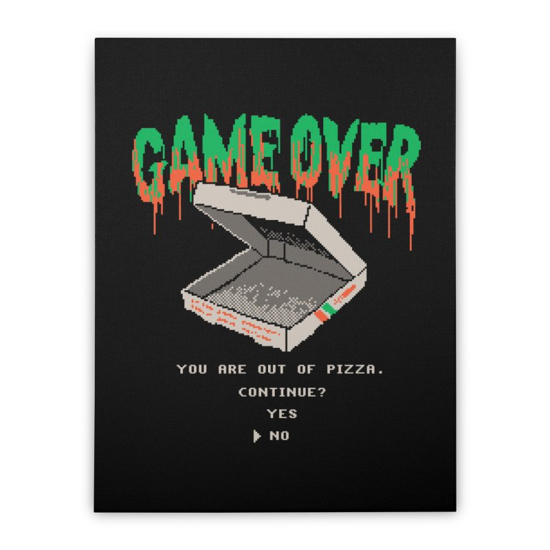 You Are Out Of Pizza Home Stretched Canvas by hillarywhiterabbit's Artist Shop