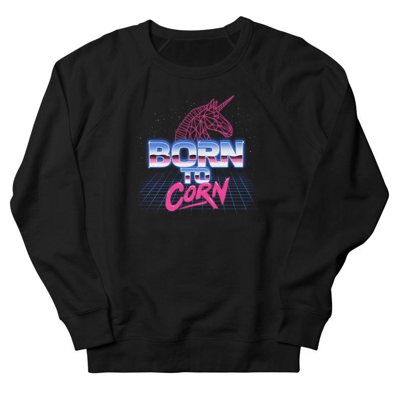 Born To Corn Women's Sweatshirt by hillarywhiterabbit's Artist Shop