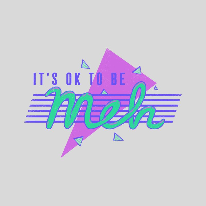 It's OK To Be Meh by hillarywhiterabbit's Artist Shop