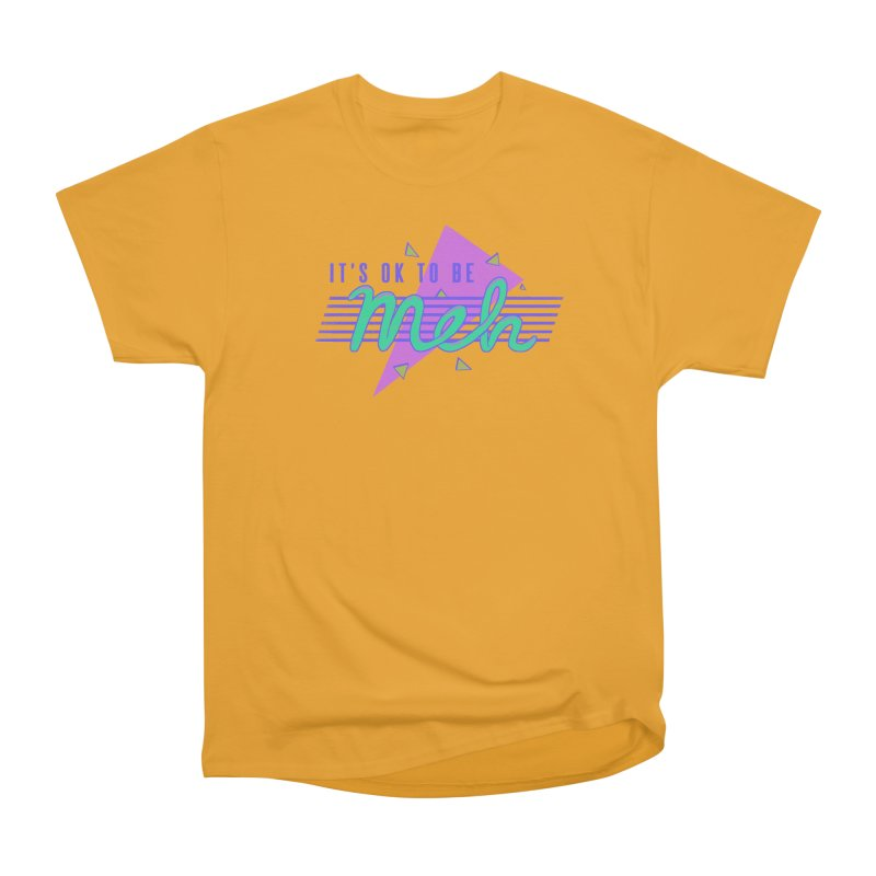 It's OK To Be Meh Women's Classic Unisex T-Shirt by hillarywhiterabbit's Artist Shop