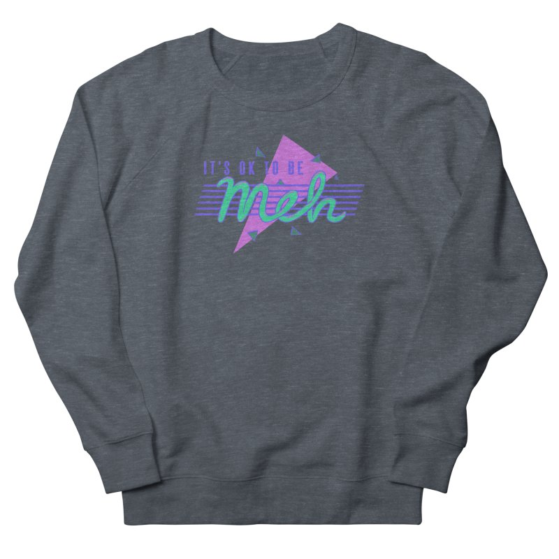 It's OK To Be Meh Men's Sweatshirt by hillarywhiterabbit's Artist Shop