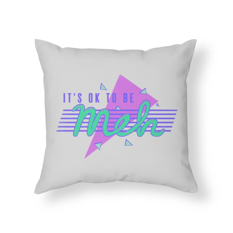 It's OK To Be Meh Home Throw Pillow by hillarywhiterabbit's Artist Shop