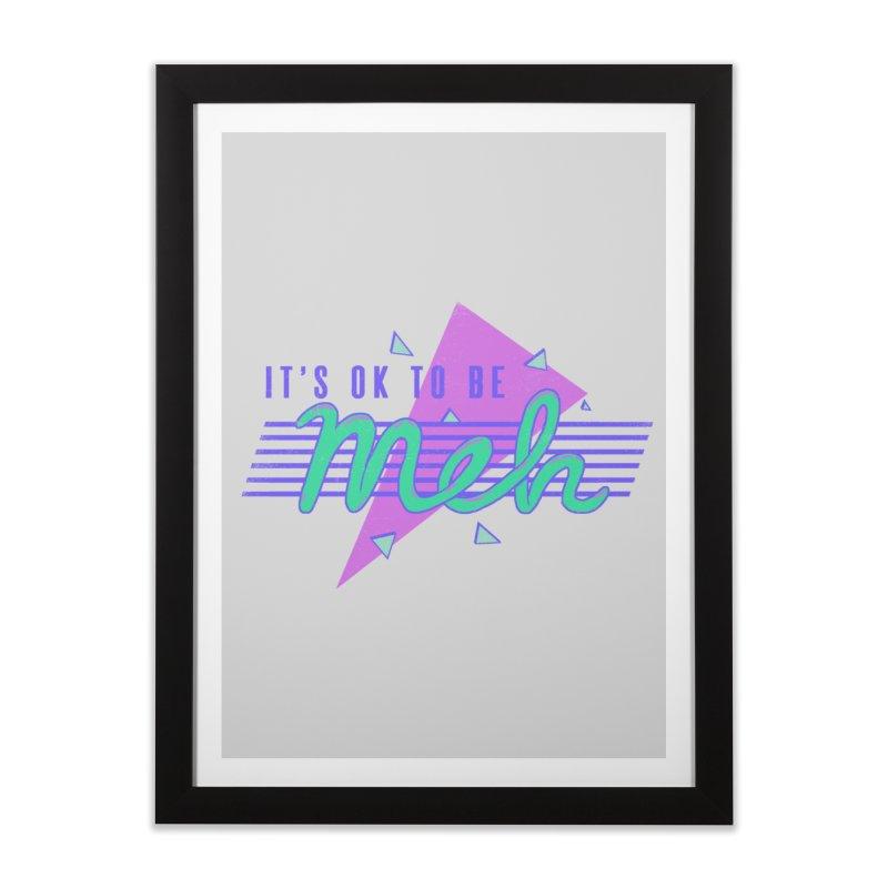 It's OK To Be Meh Home Framed Fine Art Print by hillarywhiterabbit's Artist Shop