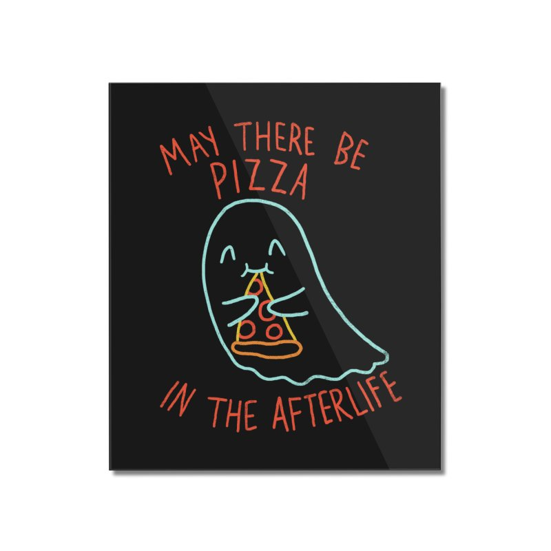Pizza In The Afterlife Home Mounted Acrylic Print by hillarywhiterabbit's Artist Shop
