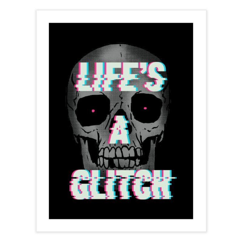 Life's A Glitch Home Fine Art Print by hillarywhiterabbit's Artist Shop