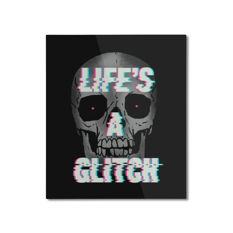 Life's A Glitch Home Mounted Aluminum Print by hillarywhiterabbit's Artist Shop