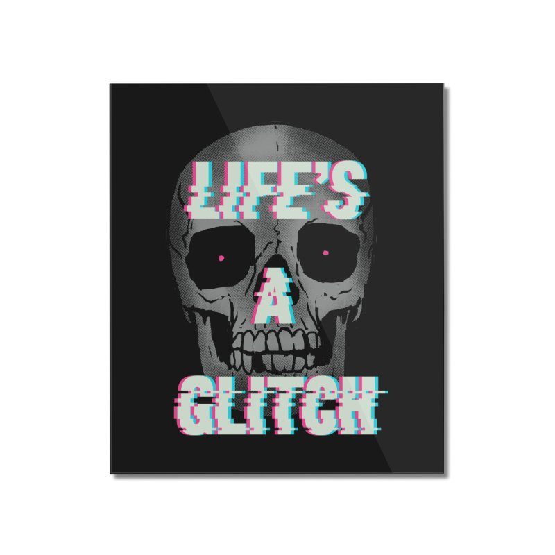 Life's A Glitch Home Mounted Acrylic Print by hillarywhiterabbit's Artist Shop