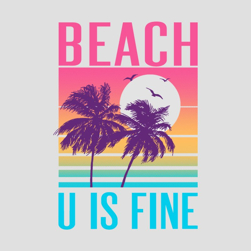 Beach U Is Fine by hillarywhiterabbit's Artist Shop