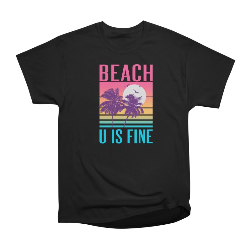 Beach U Is Fine Women's Heavyweight Unisex T-Shirt by hillarywhiterabbit's Artist Shop