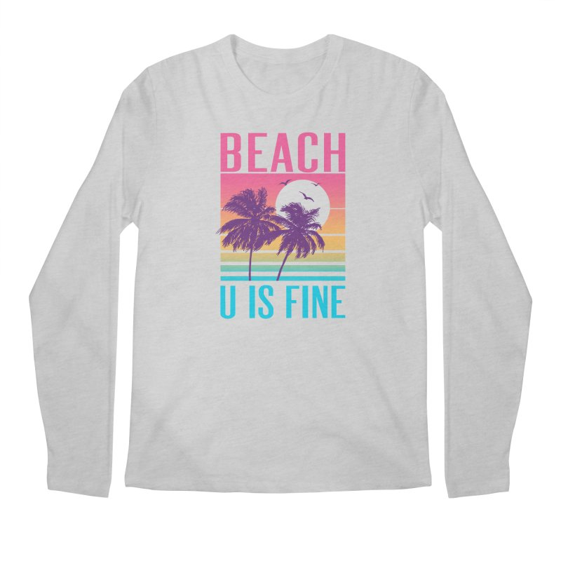 Beach U Is Fine Men's Longsleeve T-Shirt by hillarywhiterabbit's Artist Shop