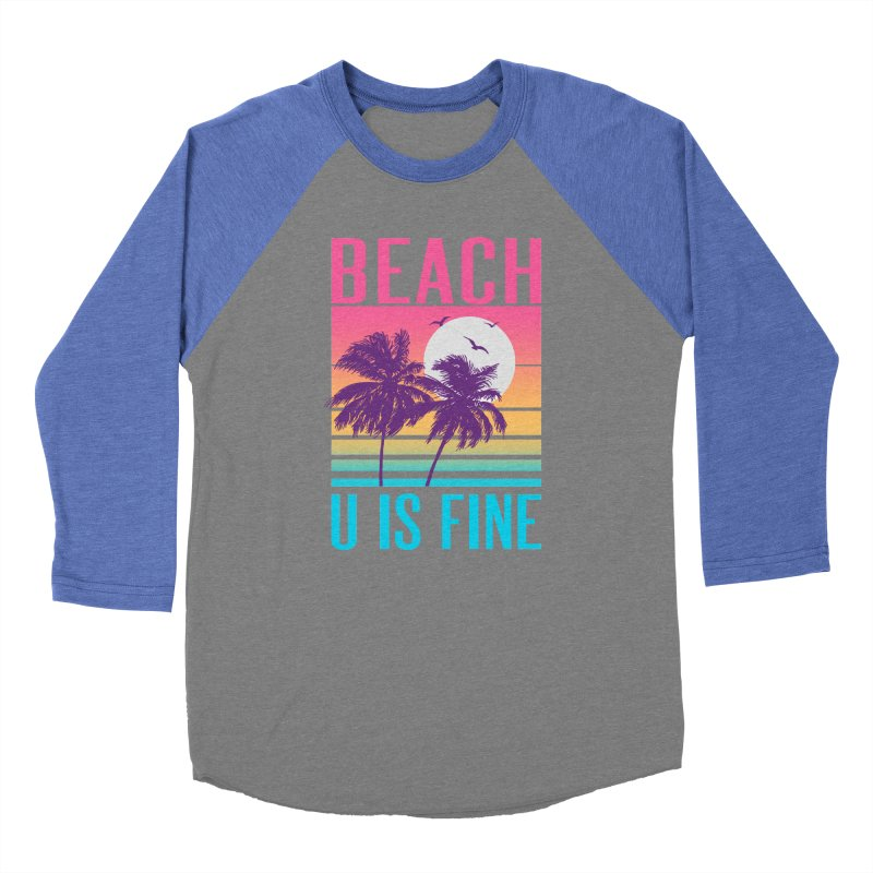 Beach U Is Fine Men's Baseball Triblend T-Shirt by hillarywhiterabbit's Artist Shop