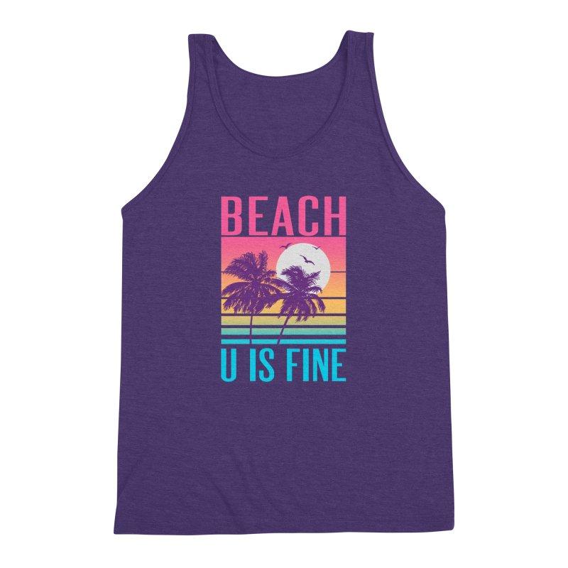 Beach U Is Fine Men's Triblend Tank by hillarywhiterabbit's Artist Shop