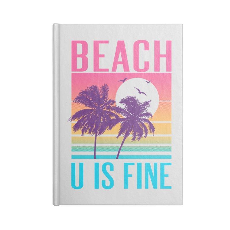 Beach U Is Fine Accessories Notebook by hillarywhiterabbit's Artist Shop