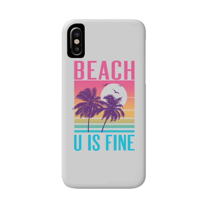 Beach U Is Fine Accessories Phone Case by hillarywhiterabbit's Artist Shop