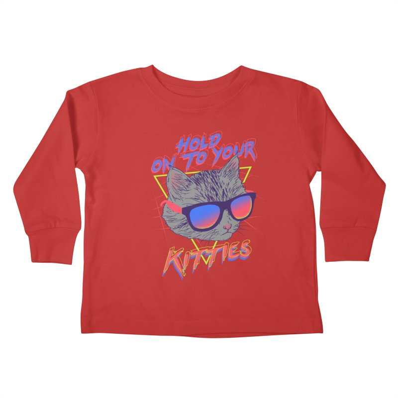 Hold On To Your Kitties Kids Toddler Longsleeve T-Shirt by hillarywhiterabbit's Artist Shop
