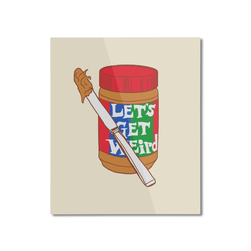 Let's Get Weird Home  by hillarywhiterabbit's Artist Shop