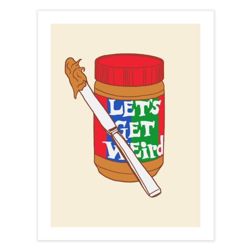 Let's Get Weird Home  by hillarywhiterabbit's Artist Shop
