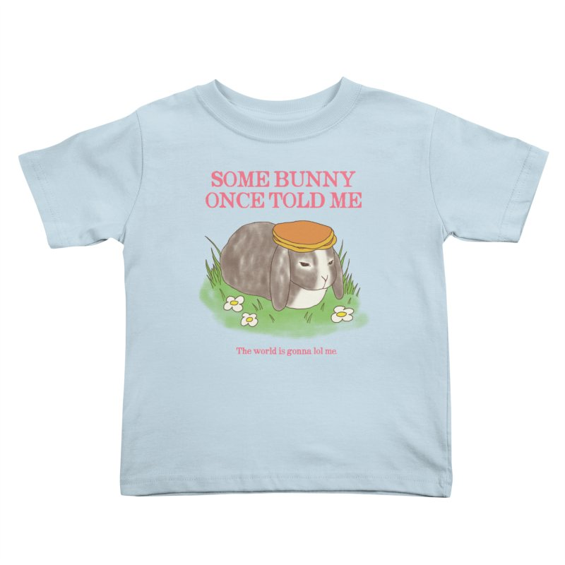 Some Bunny Once Told Me Kids Toddler T-Shirt by hillarywhiterabbit's Artist Shop
