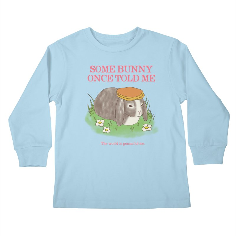 Some Bunny Once Told Me Kids Longsleeve T-Shirt by hillarywhiterabbit's Artist Shop