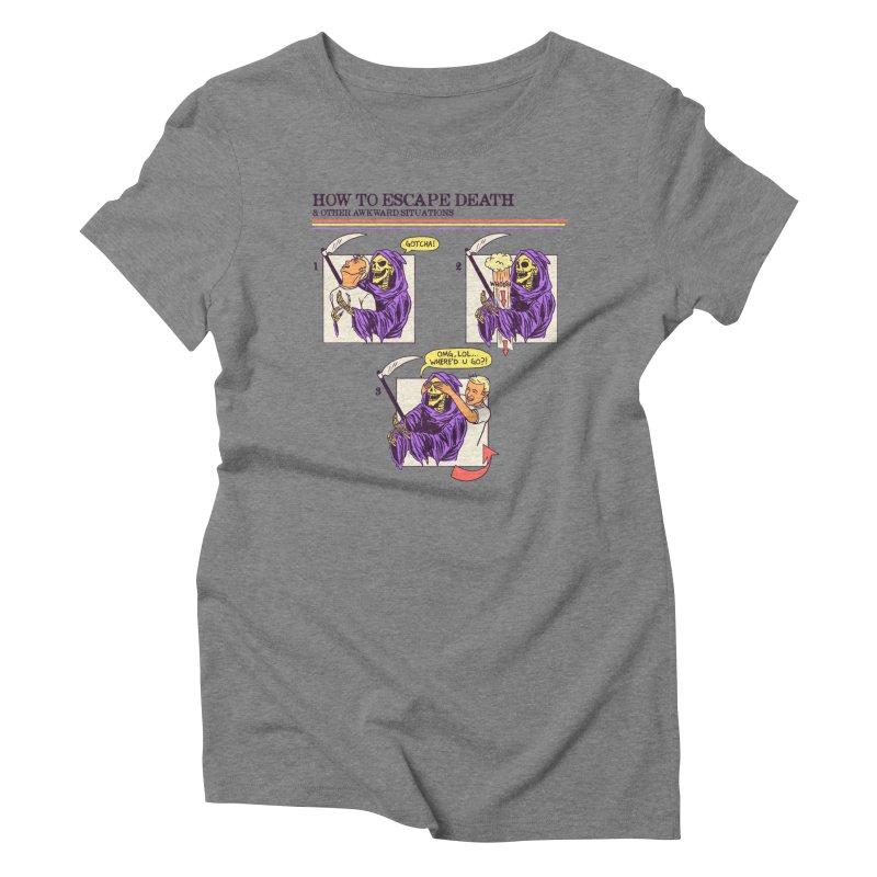 How To Escape Death Women's Triblend T-Shirt by hillarywhiterabbit's Artist Shop