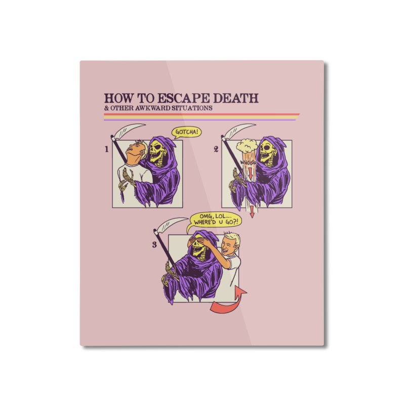 How To Escape Death Home Mounted Aluminum Print by hillarywhiterabbit's Artist Shop