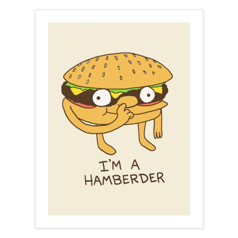 I'm A Hamberder Home Fine Art Print by hillarywhiterabbit's Artist Shop