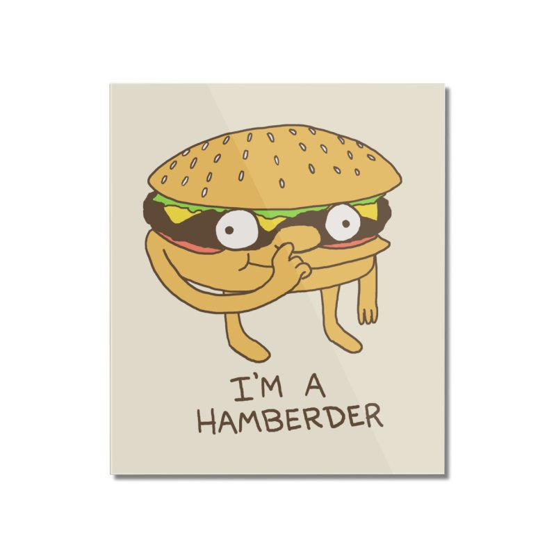 I'm A Hamberder Home Mounted Acrylic Print by hillarywhiterabbit's Artist Shop