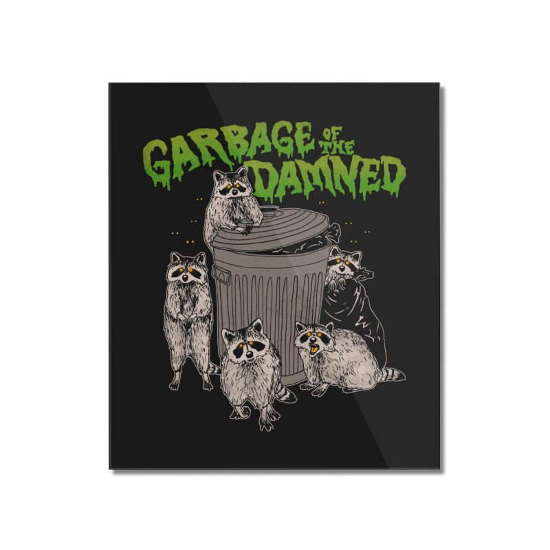 Garbage of the Damned Home Mounted Acrylic Print by Hillary White
