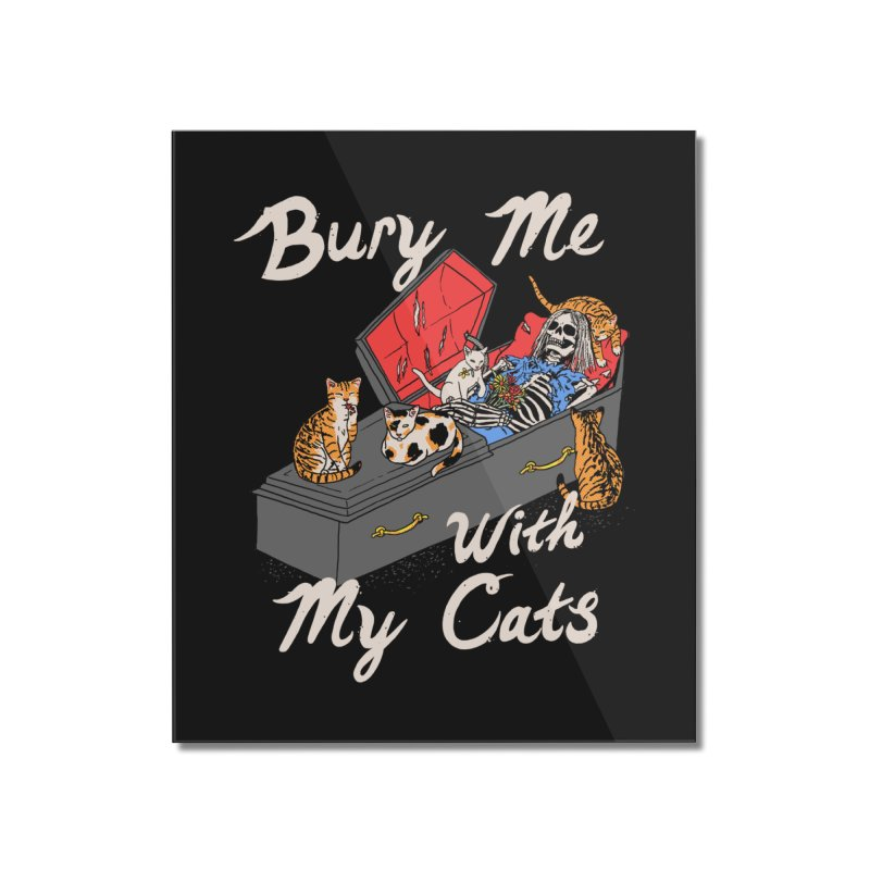 Bury Me With My Cats Home Mounted Acrylic Print by Hillary White