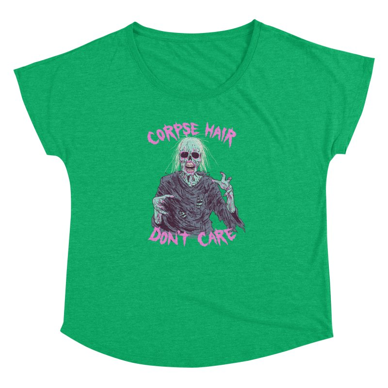 Corpse Hair Don't Care Women's Dolman Scoop Neck by Hillary White