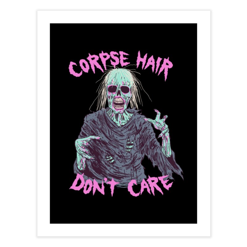 Corpse Hair Don't Care Home Fine Art Print by Hillary White