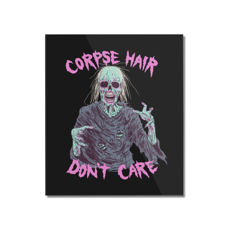 Corpse Hair Don't Care Home Mounted Acrylic Print by Hillary White