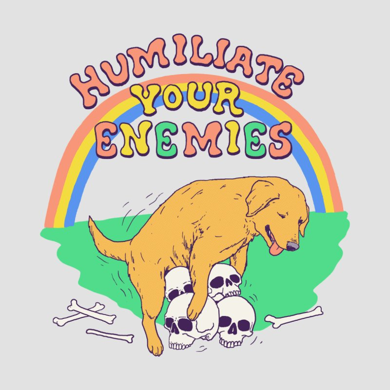 Humiliate Your Enemies by Hillary White