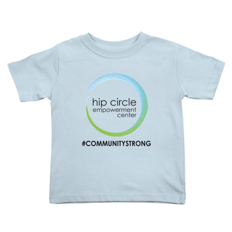Hip Circle Logo #COMMUNITYSTRONG LIGHT BACKGROUNDS Kids Toddler T-Shirt by Hip Circle's Merchandise Shop